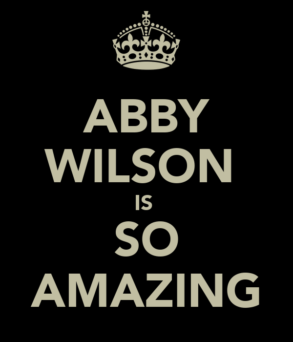 ABBY WILSON  IS  SO AMAZING