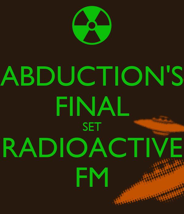 ABDUCTION'S FINAL SET RADIOACTIVE FM