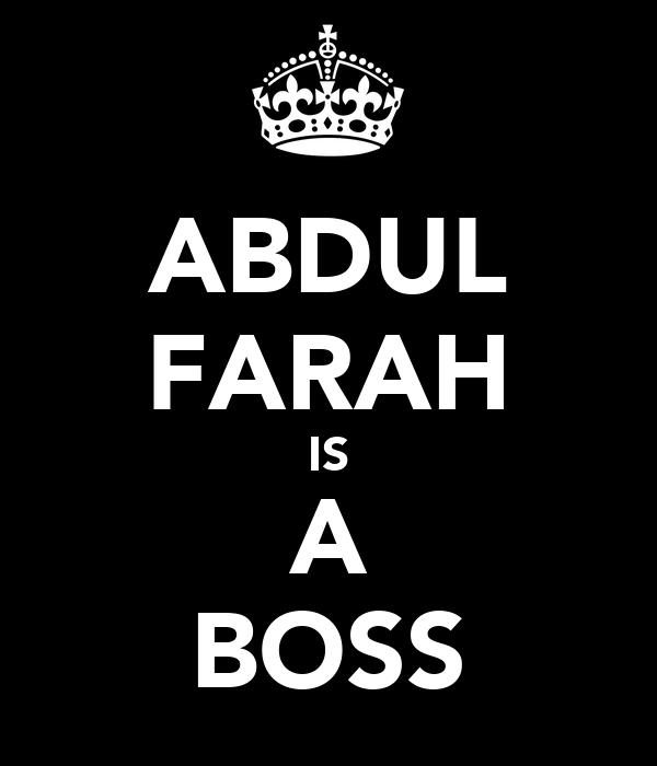 ABDUL FARAH IS A BOSS