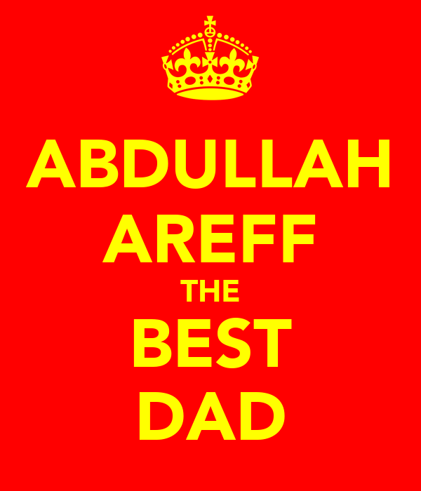 ABDULLAH AREFF THE BEST DAD
