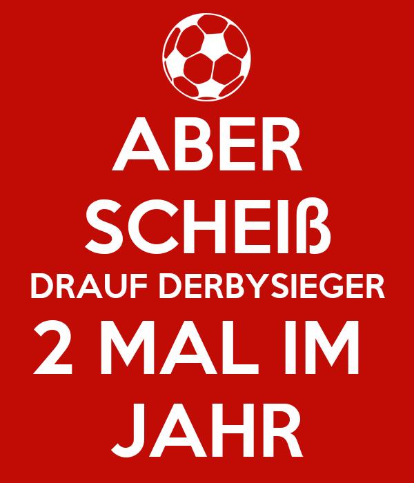 ABER SCHEIß DRAUF DERBYSIEGER 2 MAL IM  JAHR