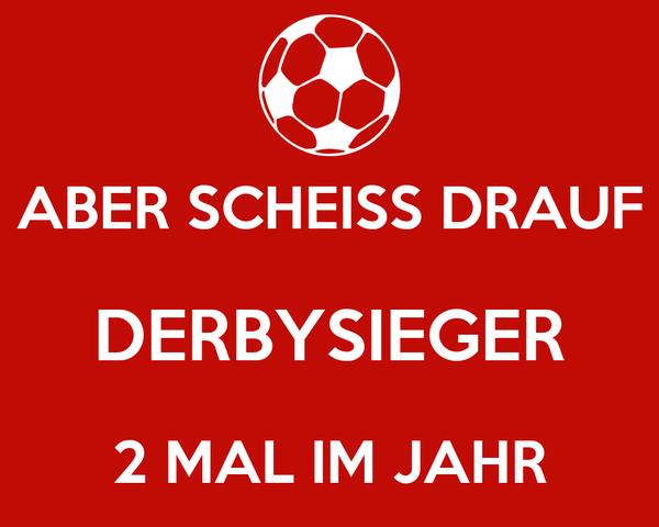 ABER SCHEISS DRAUF DERBYSIEGER 2 MAL IM JAHR