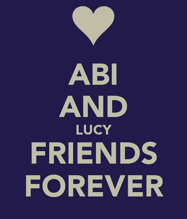 ABI AND LUCY FRIENDS FOREVER