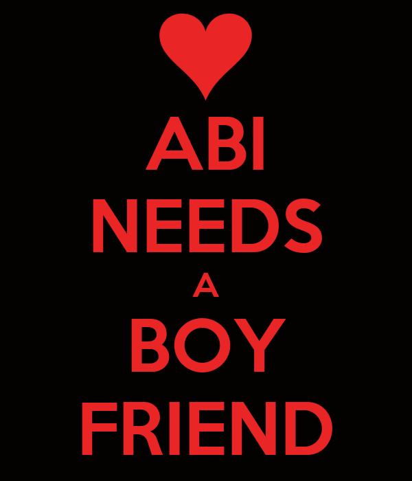 ABI NEEDS A BOY FRIEND