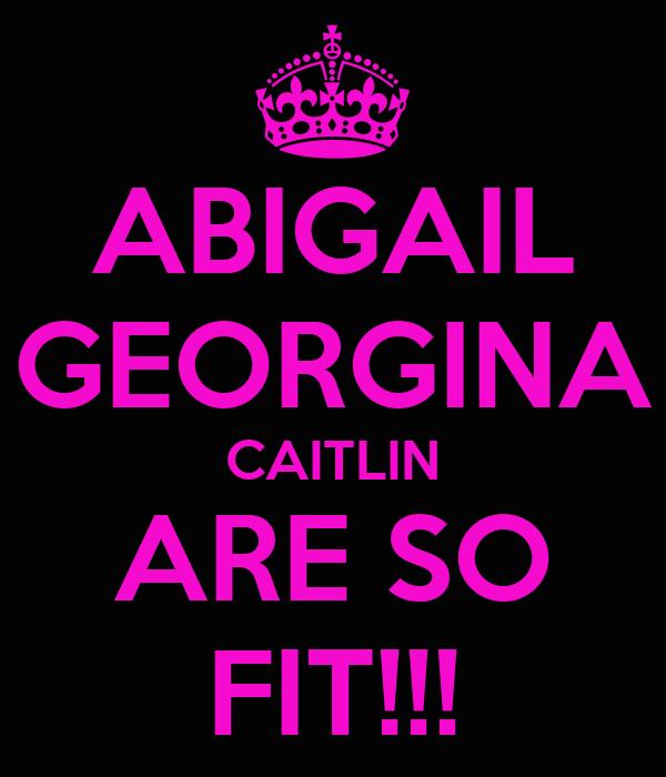 ABIGAIL GEORGINA CAITLIN ARE SO FIT!!!