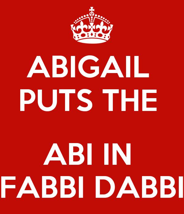 ABIGAIL  PUTS THE   ABI IN  FABBI DABBI