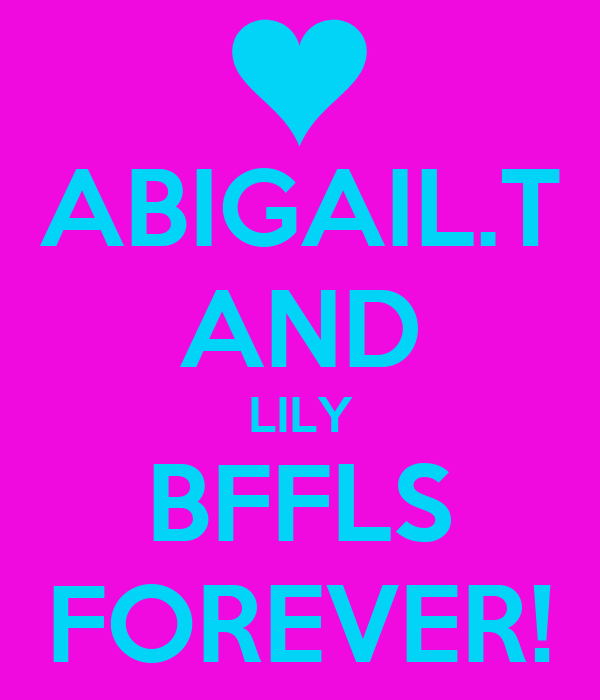 ABIGAIL.T AND LILY BFFLS FOREVER!