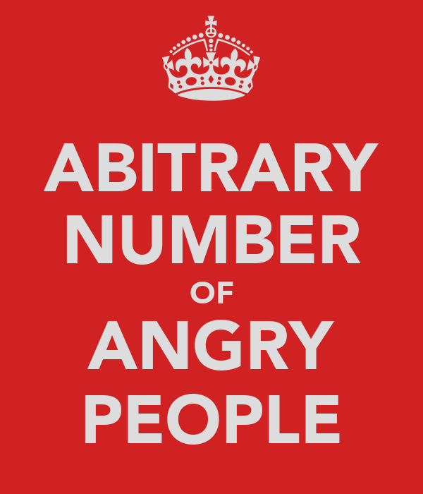 ABITRARY NUMBER OF ANGRY PEOPLE