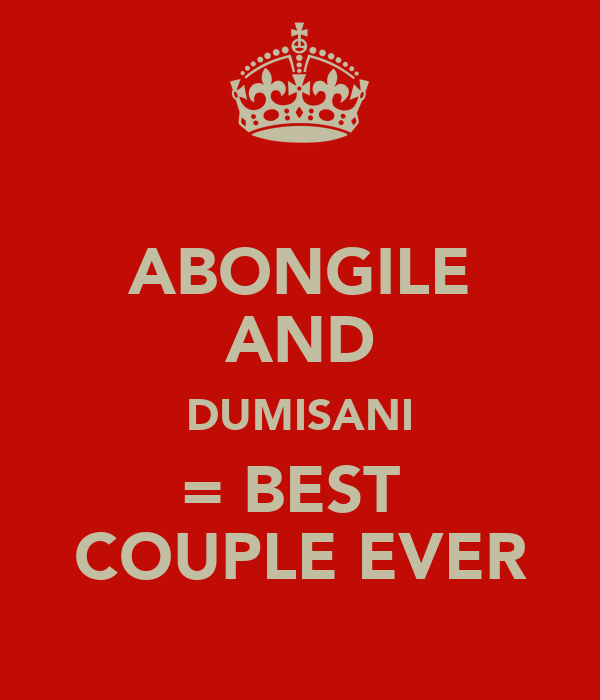 ABONGILE AND DUMISANI = BEST  COUPLE EVER