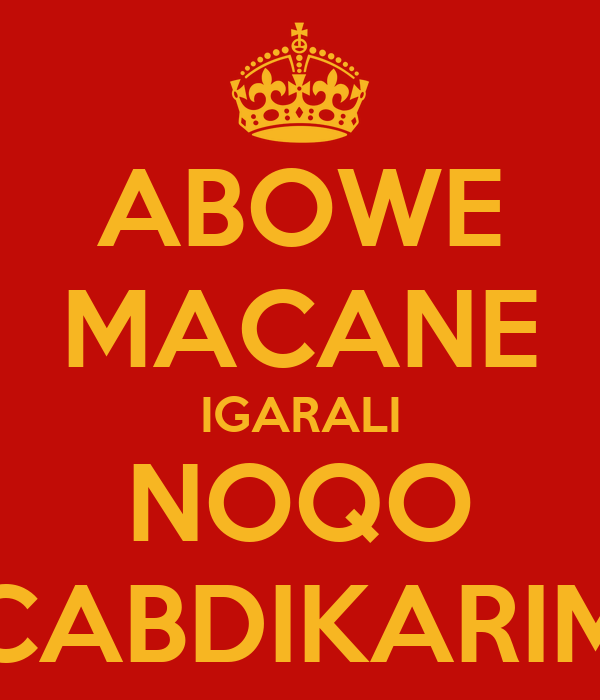ABOWE MACANE IGARALI NOQO CABDIKARIM