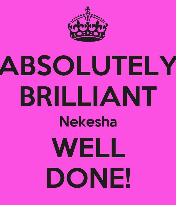 ABSOLUTELY BRILLIANT Nekesha WELL DONE!