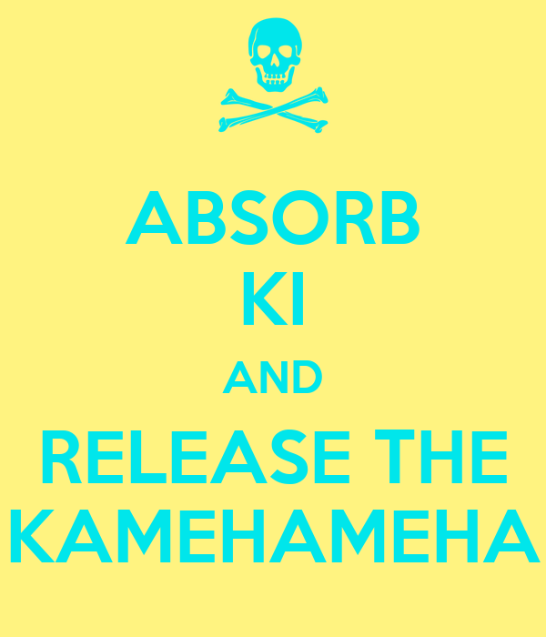ABSORB KI AND RELEASE THE KAMEHAMEHA