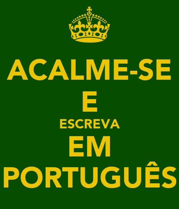 ACALME-SE E ESCREVA EM PORTUGUÊS