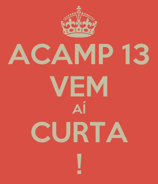 ACAMP 13 VEM AÍ CURTA !