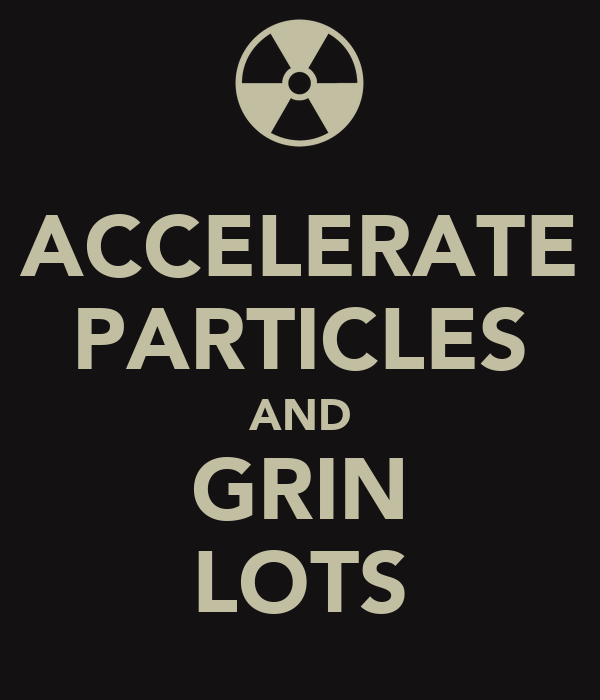 ACCELERATE PARTICLES AND GRIN LOTS