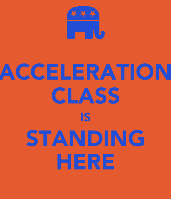 ACCELERATION CLASS IS STANDING HERE