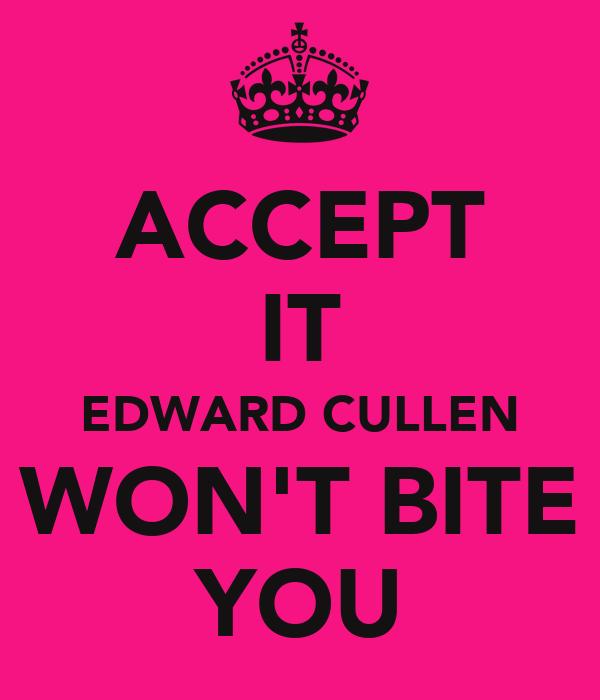 ACCEPT IT EDWARD CULLEN WON'T BITE YOU