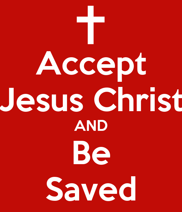Accept Jesus Christ AND Be Saved