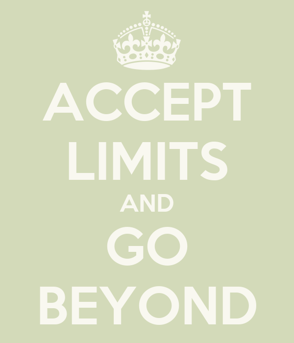 ACCEPT LIMITS AND GO BEYOND