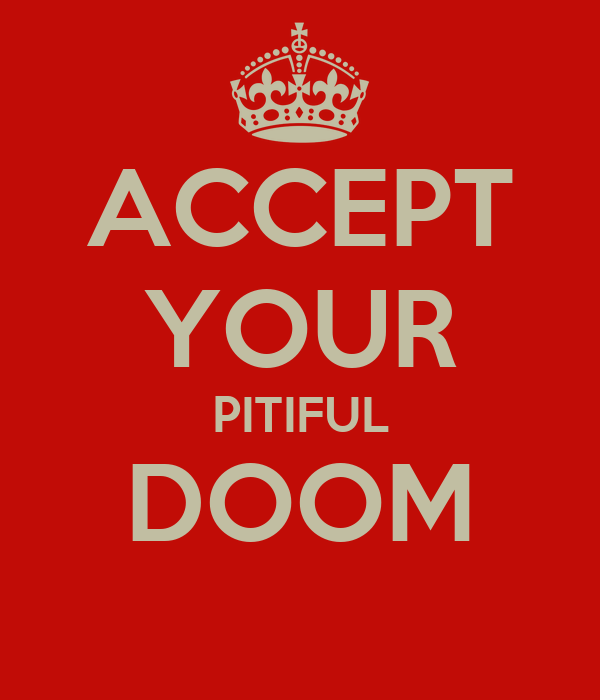 ACCEPT YOUR PITIFUL DOOM
