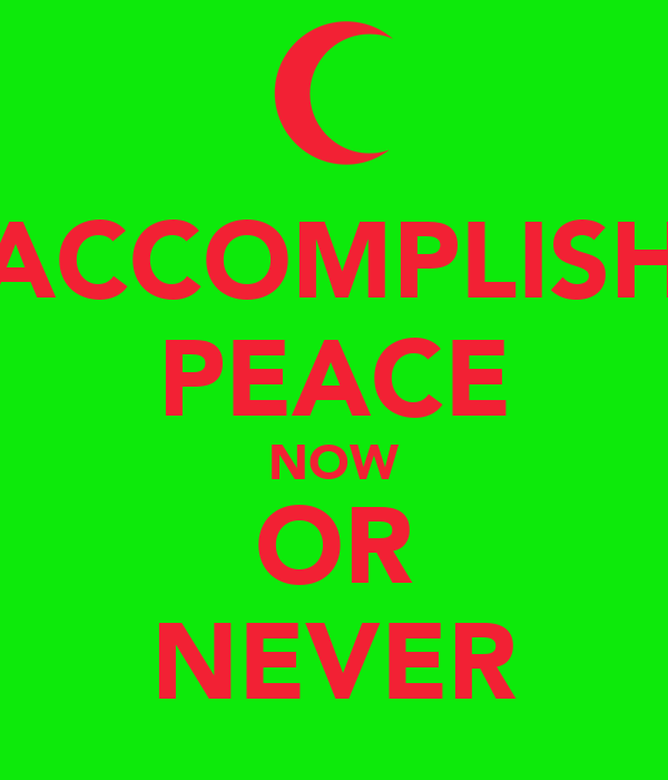 ACCOMPLISH PEACE NOW OR NEVER