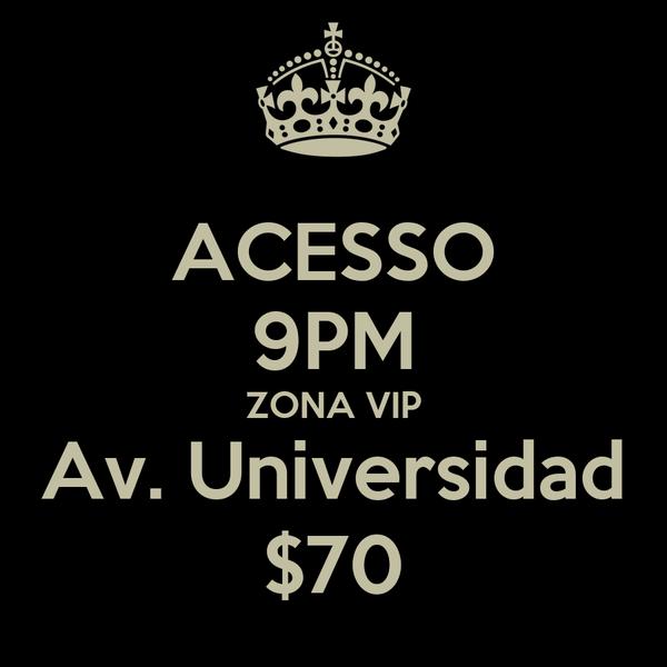 ACESSO 9PM ZONA VIP Av. Universidad $70
