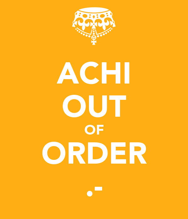 ACHI OUT OF ORDER .-