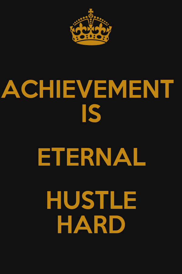 ACHIEVEMENT  IS ETERNAL HUSTLE HARD