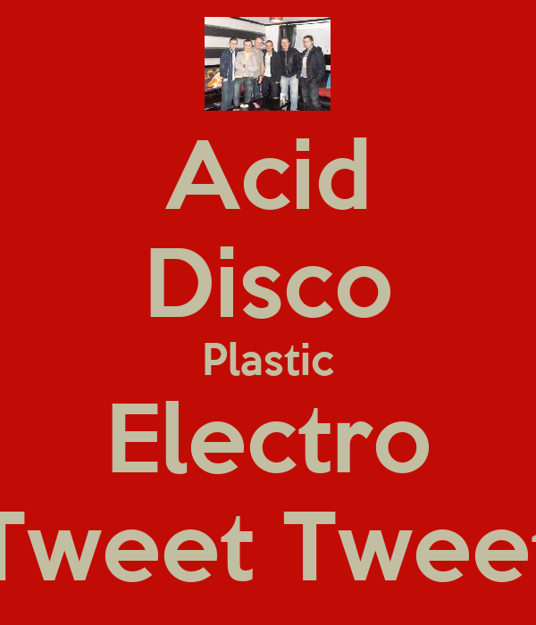 Acid Disco Plastic Electro Tweet Tweet