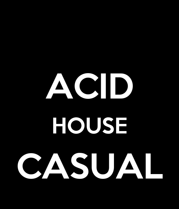 ACID HOUSE CASUAL