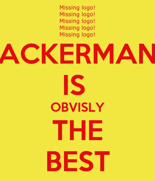 ACKERMAN IS  OBVISLY THE BEST