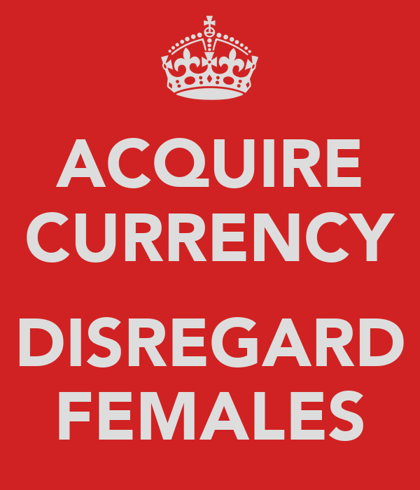 ACQUIRE CURRENCY  DISREGARD FEMALES