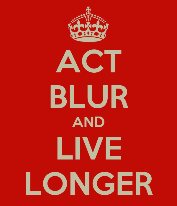ACT BLUR AND LIVE LONGER