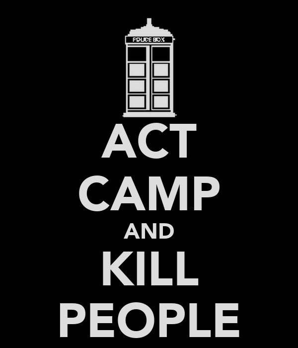 ACT CAMP AND KILL PEOPLE