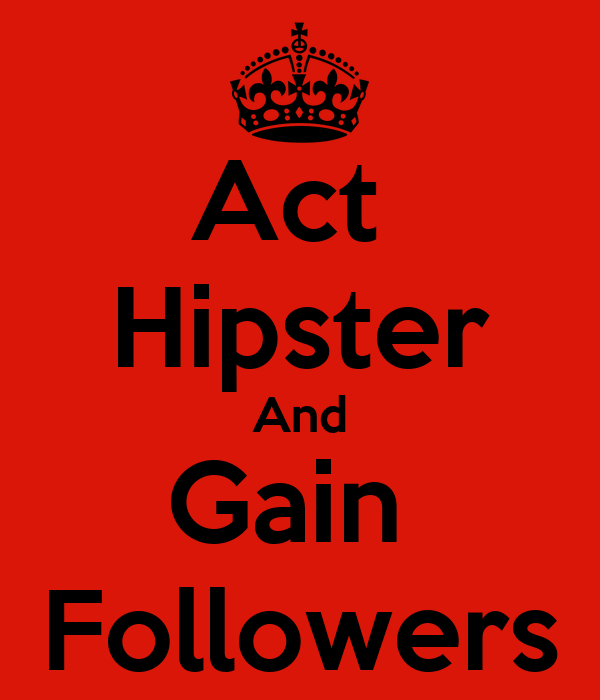 Act  Hipster And Gain  Followers