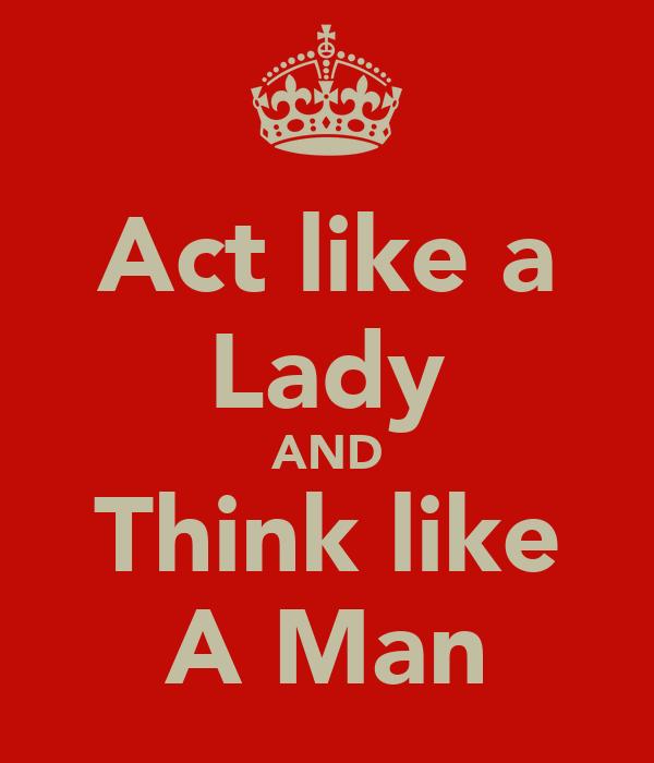 Act like a Lady AND Think like A Man