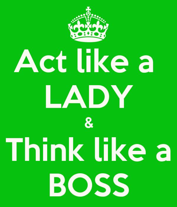 Act like a  LADY & Think like a BOSS