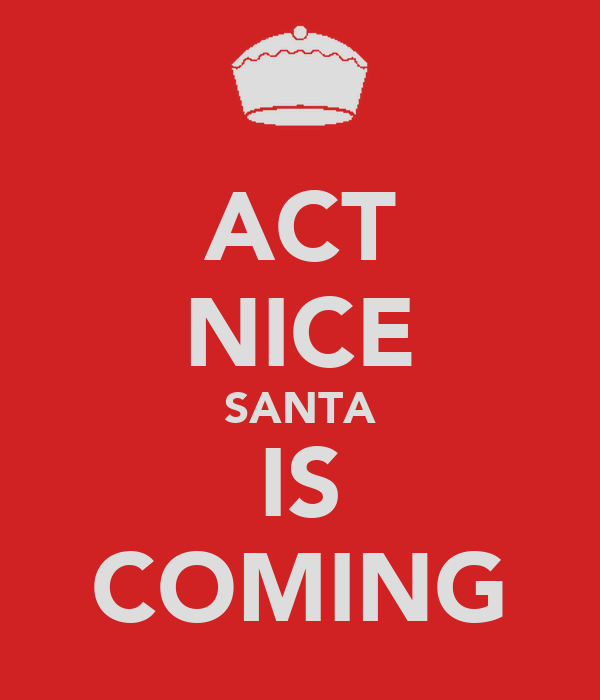 ACT NICE SANTA IS COMING
