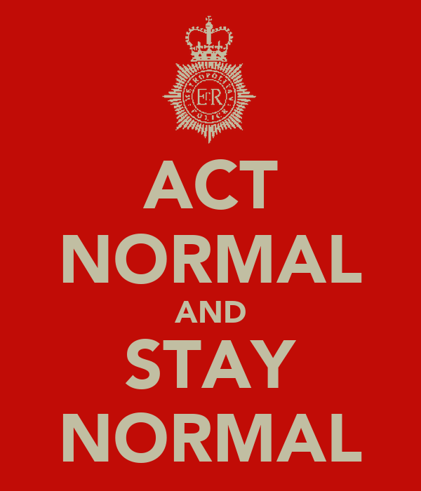 ACT NORMAL AND STAY NORMAL