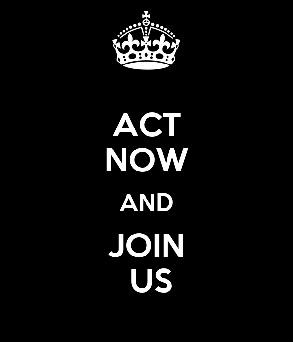 ACT NOW AND JOIN  US