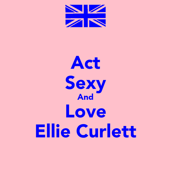 Act Sexy And Love Ellie Curlett