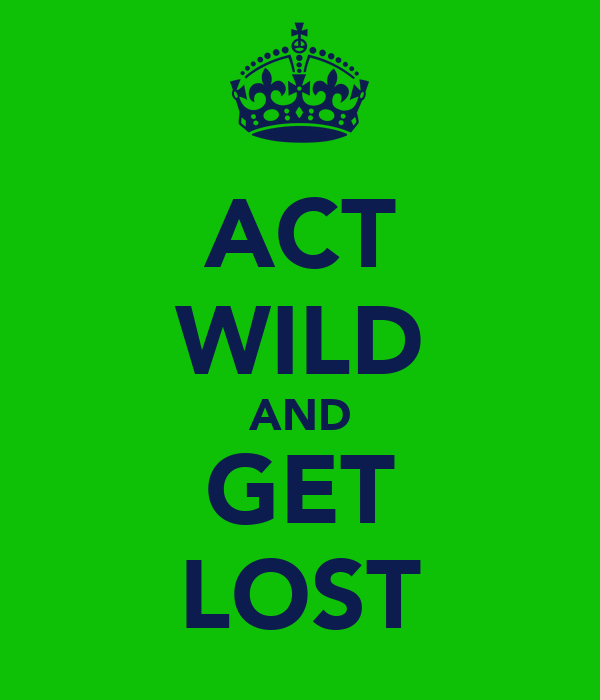 ACT WILD AND GET LOST