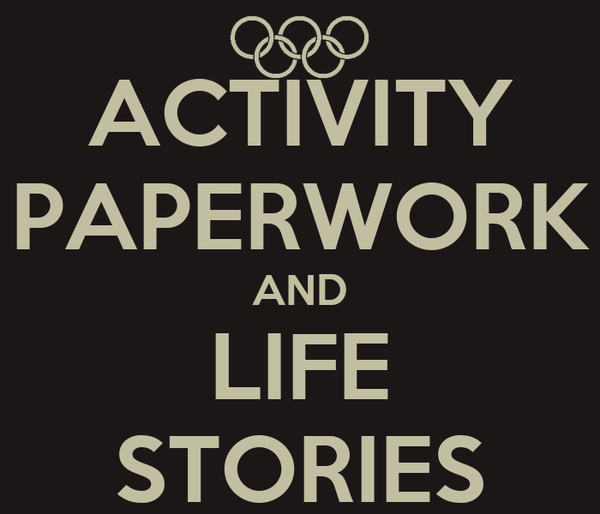 ACTIVITY PAPERWORK AND LIFE STORIES