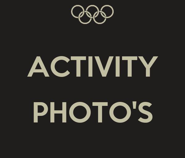 ACTIVITY  PHOTO'S