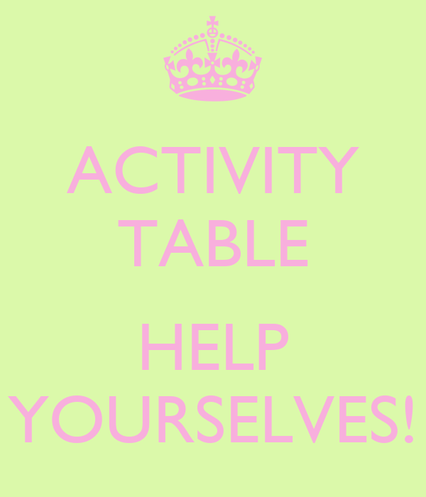 ACTIVITY TABLE  HELP YOURSELVES!
