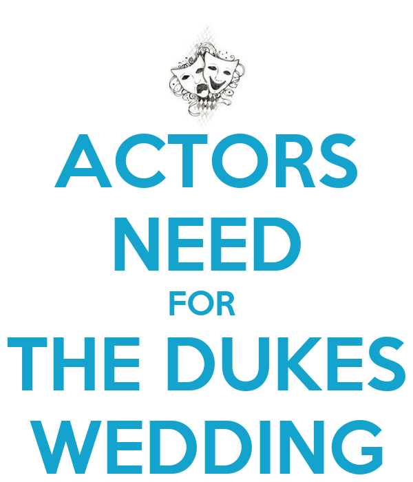ACTORS NEED FOR  THE DUKES WEDDING
