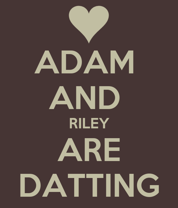 ADAM  AND  RILEY ARE DATTING