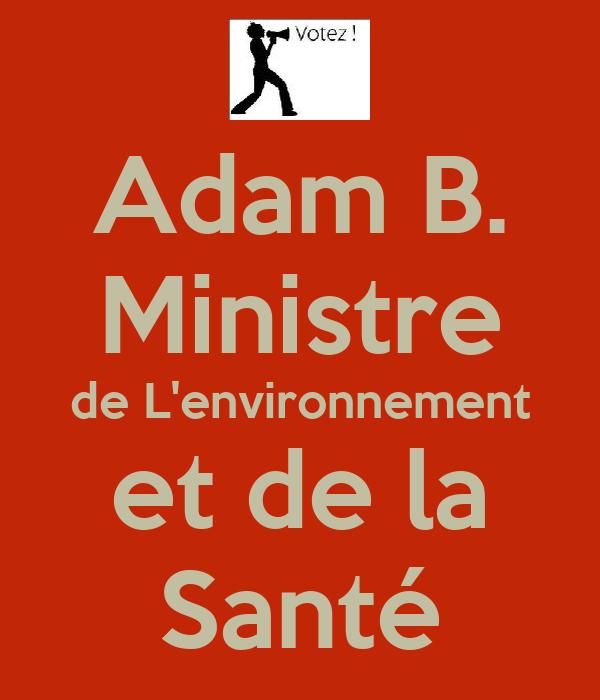 Adam B. Ministre de L'environnement et de la Santé