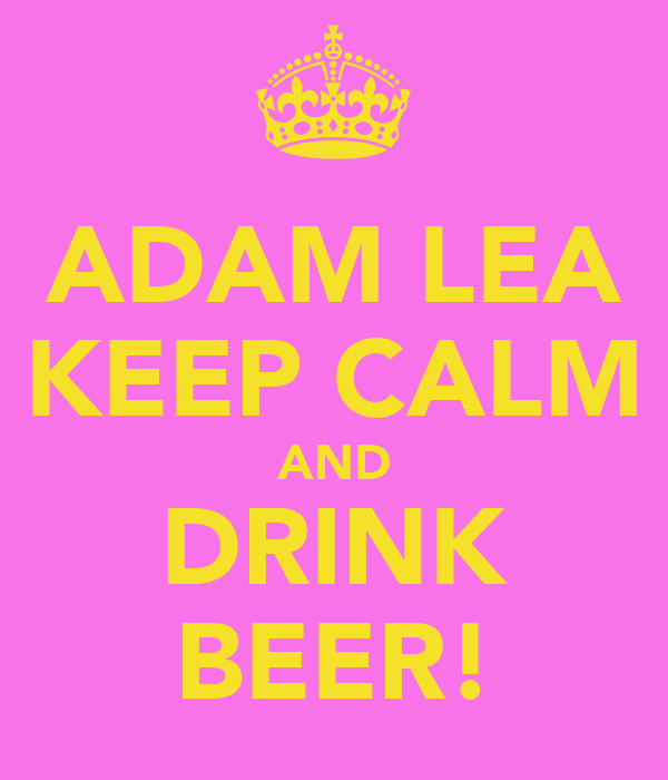 ADAM LEA KEEP CALM AND DRINK BEER!
