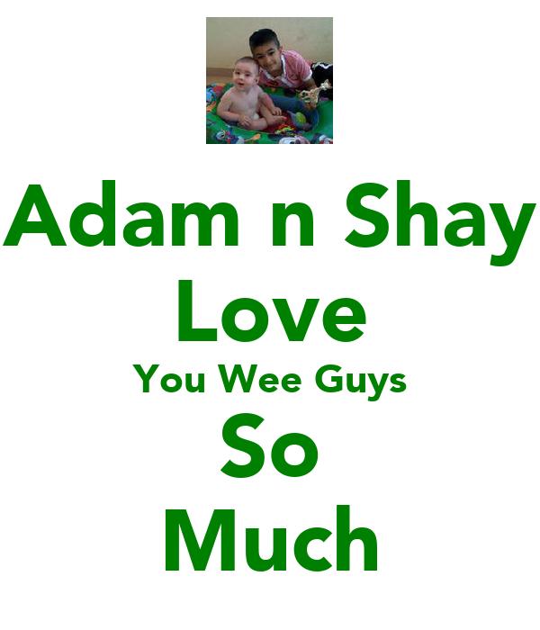 Adam n Shay Love You Wee Guys So Much